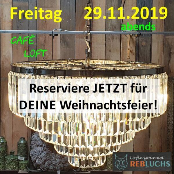 Eure Weihnachtsfeier im Café Loft - 29.November 2019, ab  19.00 Uhr